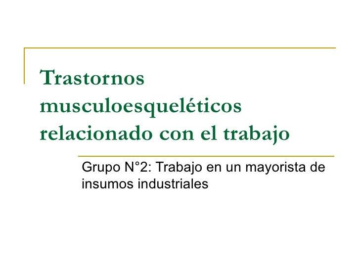 Trastornos musculoesqueléticos relacionado con el trabajo Grupo N°2: Trabajo en un mayorista de insumos industriales