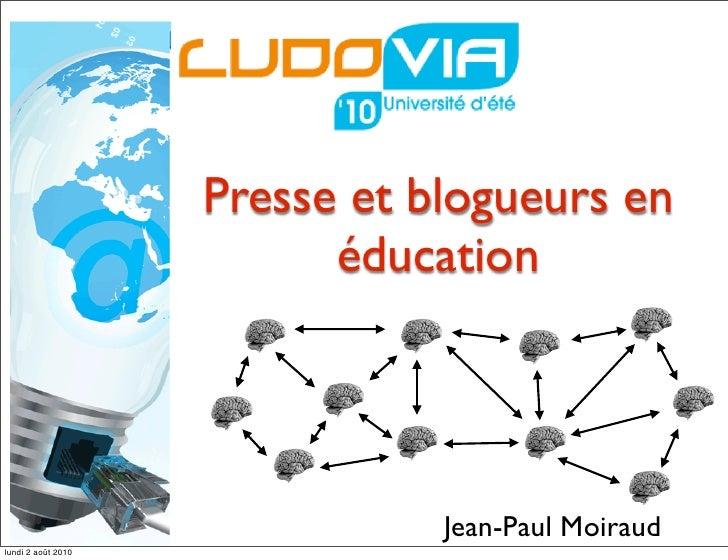 Presse et blogueurs en                           éducation                                    Jean-Paul Moiraud lundi 2 ao...