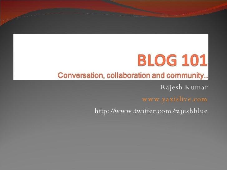 Rajesh Kumar www.yaxislive.com http://www.twitter.com/rajeshblue