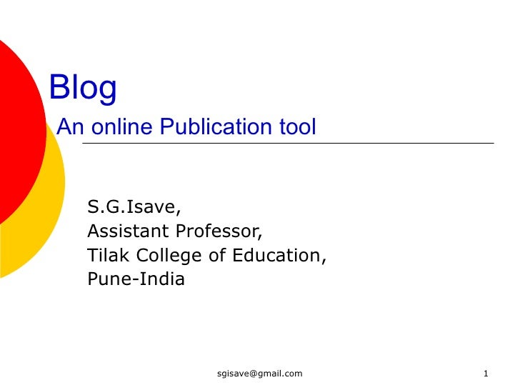 Blog     An online Publication tool S.G.Isave, Assistant Professor, Tilak College of Education, Pune-India