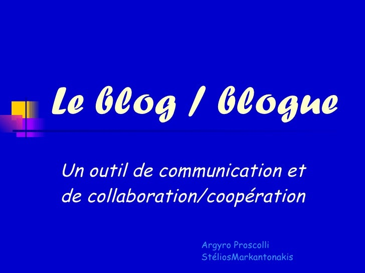 Le blog / blogue Un outil de communication et de collaboration/coopération Argyro Proscolli S téliosMarkantonakis