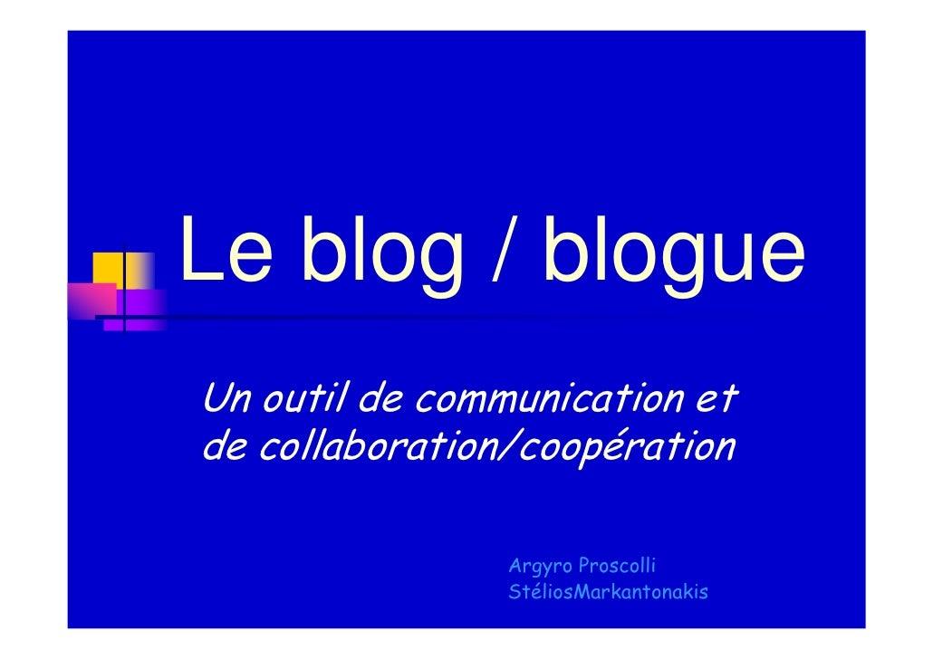 Le blog / blogueUn outil de communication etde collaboration/coopération                Argyro Proscolli                St...