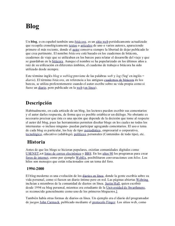 BlogUn blog, o en español también una bitácora, es un sitio web periódicamente actualizadoque recopila cronológicamente te...