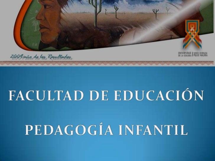 FACULTAD DE EDUCACIÓN<br />PEDAGOGÍA INFANTIL<br />