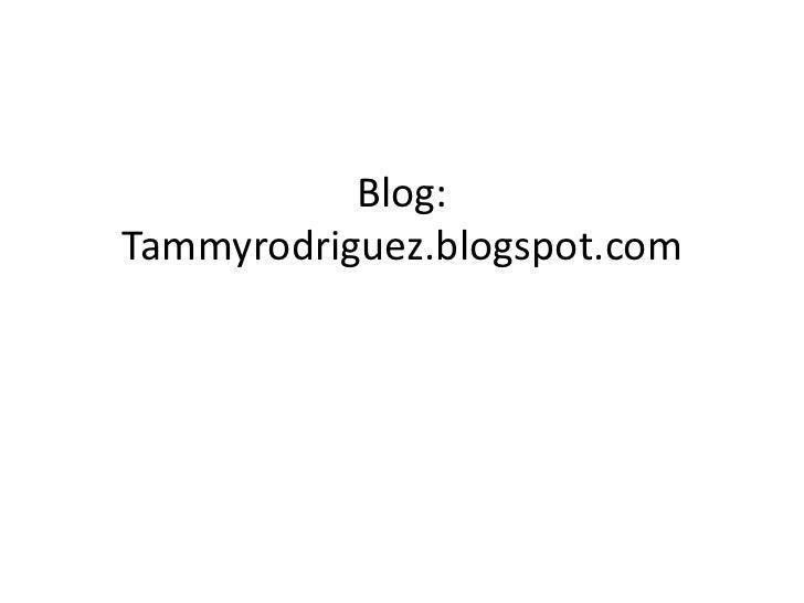 Blog:Tammyrodriguez.blogspot.com<br />