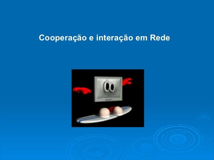 Cooperação e interação em Rede
