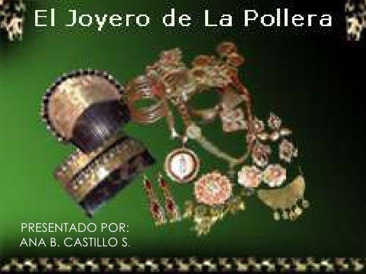 PRESENTADO POR:ANA B. CASTILLO S.