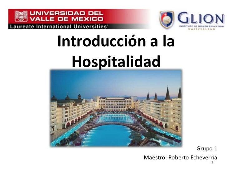 Introducción a la  Hospitalidad                               Grupo 1            Maestro: Roberto Echeverría              ...