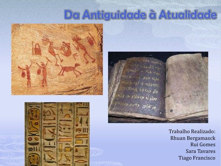 Da Antiguidade à Atualidade                  Trabalho Realizado:                   Rhuan Bergamasck                       ...