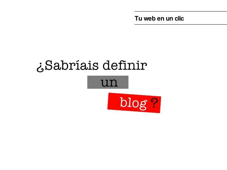 ¿Sabríais definir ? un blog Tu web en un clic