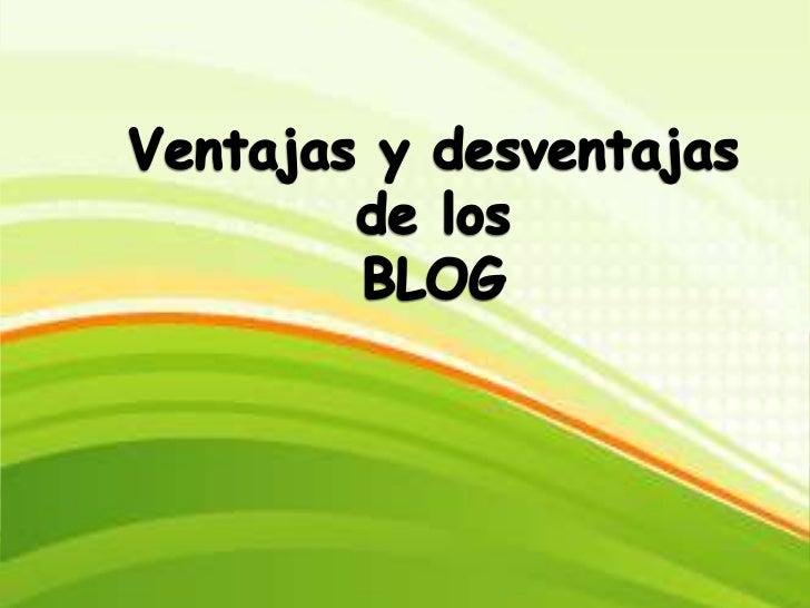 ¿Qué son los blog?Son sitios web en donde el autor olos autores montan informaciónque se ordena de maneracronológica apare...