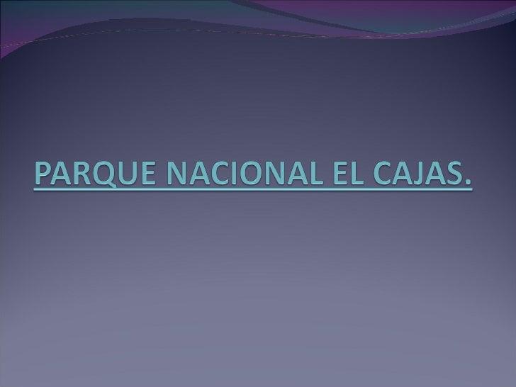 PARQUE NACIONAL EL CAJAS. ElParque Nacional El Cajasestá situado en losAndes, al sur delEcuador, en la provi...
