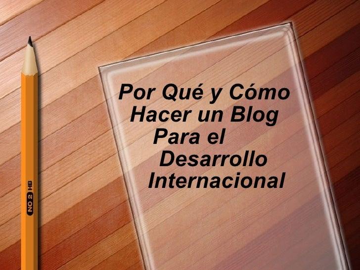 Por Qué y C ó mo Hacer un Blog   Para el    Desarrollo    Internacional