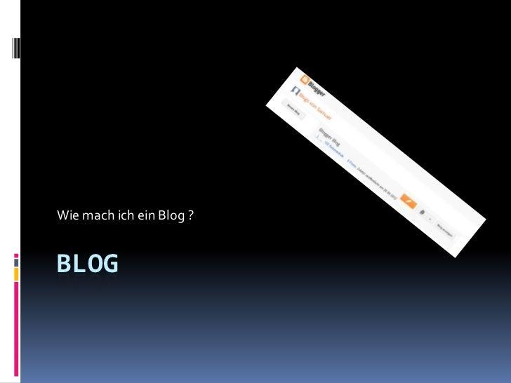 Wie mach ich ein Blog ?BLOG