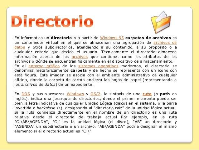 En informática un directorio o a partir de Windows 95 carpetas de archivos esun contenedor virtual en el que se almacenan ...