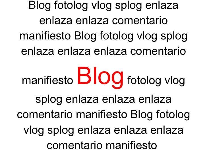 Blog fotolog vlog splog enlaza enlaza enlaza comentario manifiesto Blog fotolog vlog splog enlaza enlaza enlaza comentario...