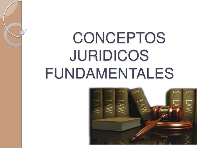 CONCEPTOS  JURIDICOSFUNDAMENTALES