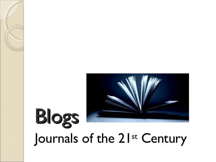 Blogs <ul><li>Journals of the 21 st  Century </li></ul>