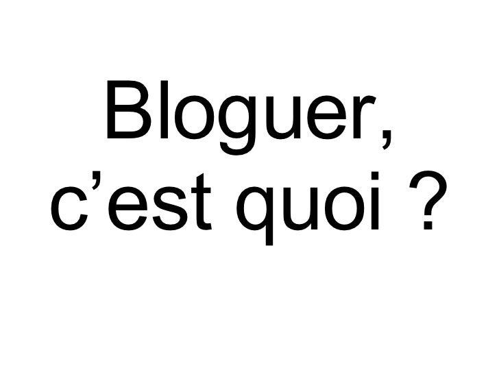 Bloguer, c'est quoi ?