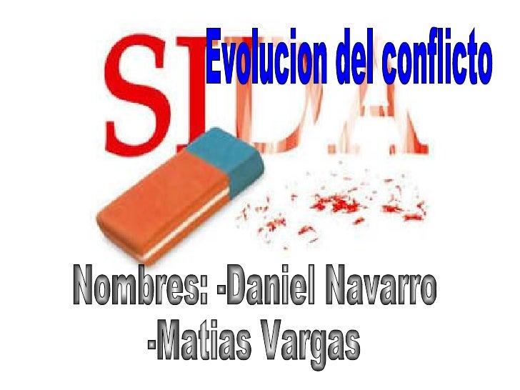 Nombres: -Daniel Navarro  -Matias Vargas Evolucion del conflicto