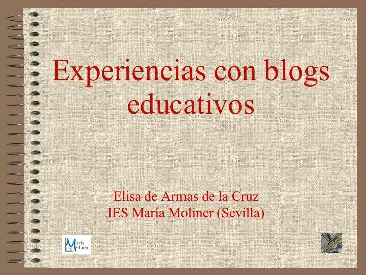 Experiencias con blogs educativos Elisa de Armas de la Cruz IES María Moliner (Sevilla)