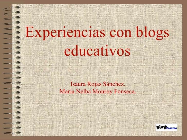 Experiencias con blogs educativos Isaura Rojas Sánchez. María Nelba Monroy Fonseca.