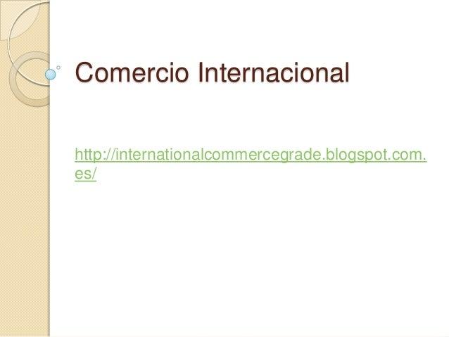 Comercio Internacionalhttp://internationalcommercegrade.blogspot.com.es/
