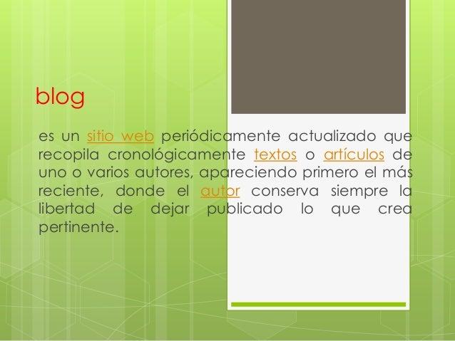 bloges un sitio web periódicamente actualizado querecopila cronológicamente textos o artículos deuno o varios autores, apa...