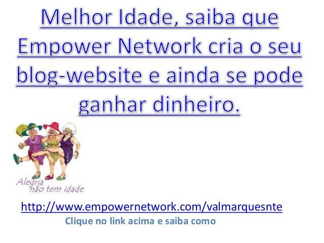http://www.empowernetwork.com/valmarquesnteClique no link acima e saiba como