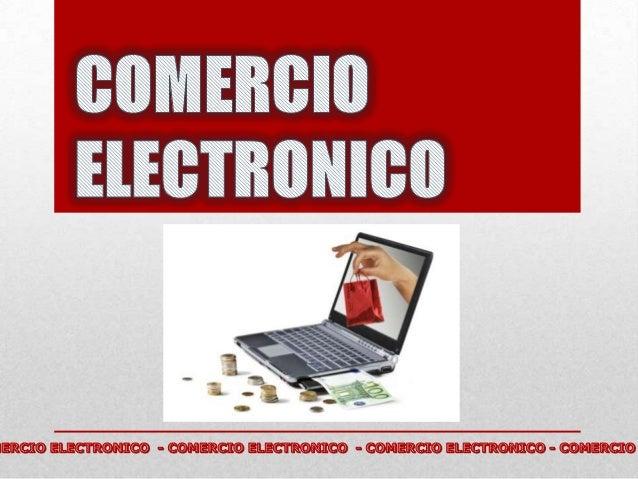 """QUE ES COMERCIO ELECTRONICO El término """"comercio electrónico"""" (o e-Commerce) se refiere al uso de un medio electrónico par..."""