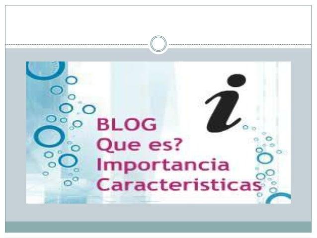 ¿Qué es un blog? UN BLOG ES UN SITIO WEB EN DONDE UNO O VARIOS AUTORES DESARROLLAN CONTENIDOS. LOS BLOGS TAMBIÉN SE CONOCE...