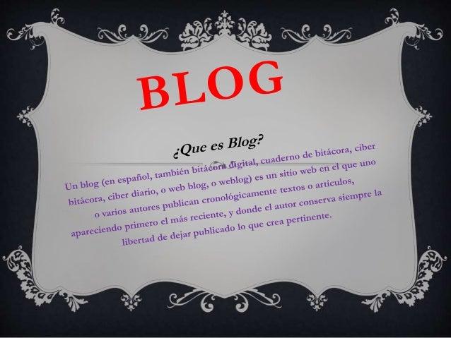 CARACTERISTICAS DEL BLOG • Los blogs innovan constantemente y deleitan a sus lectores con nuevas categorías temáticas. • L...