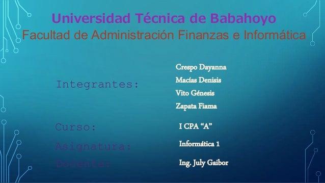 Universidad Técnica de Babahoyo Facultad de Administración Finanzas e Informática Integrantes: Curso: Asignatura: Docente:...