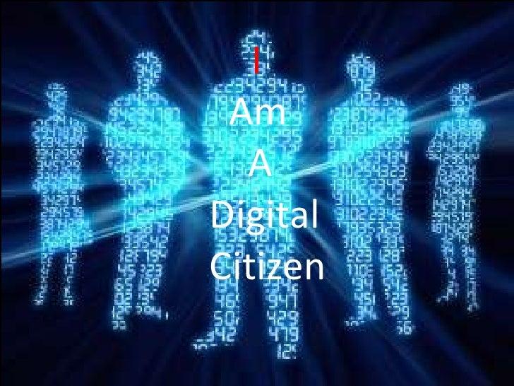 I<br />  Am<br />    A<br />Digital<br />Citizen<br />