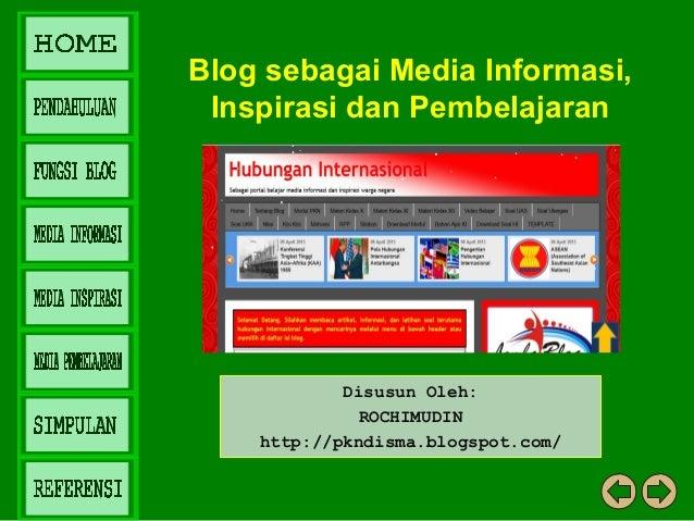 Disusun Oleh: ROCHIMUDIN http://pkndisma.blogspot.com/ Blog sebagai Media Informasi, Inspirasi dan Pembelajaran