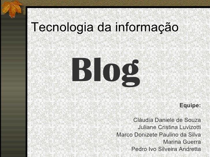 Tecnologia da informação Equipe: Cláudia Daniele de Souza Juliane Cristina Luvizotti Marco Donizete Paulino da Silva Marin...