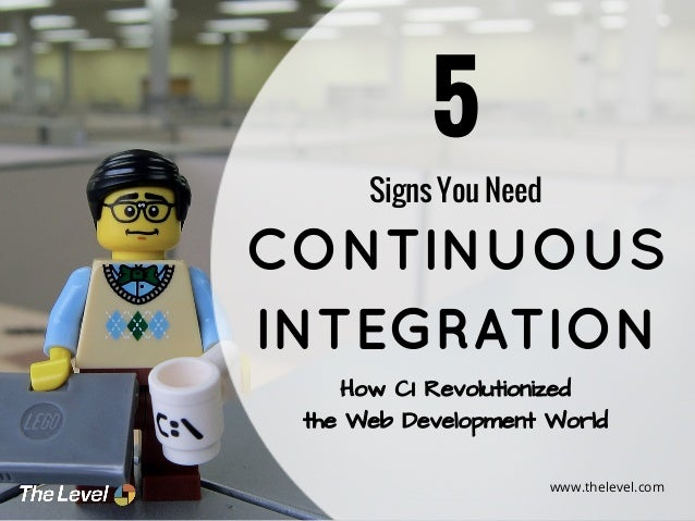 5 Signs You Need  CONTINUOUS INTEGRATION How CI Revolutionized the Web Development World www.thelevel.com