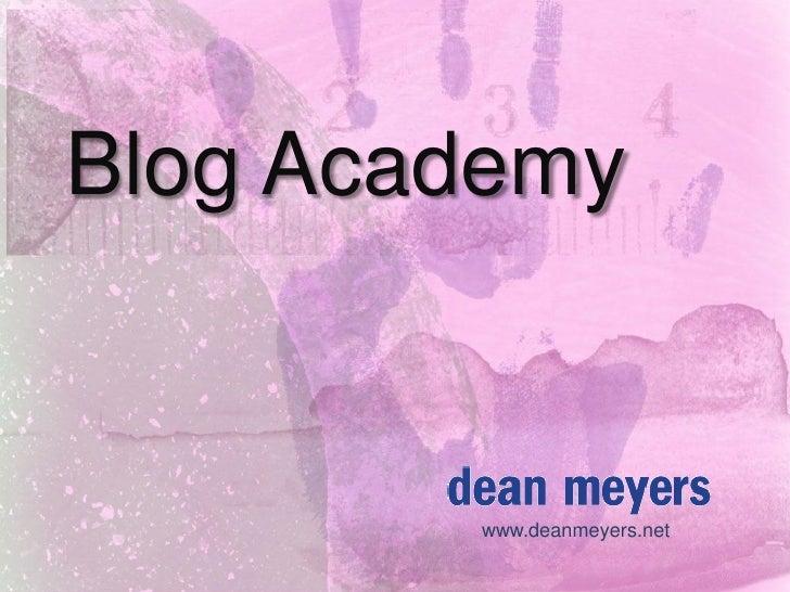 Blog Academy           www.deanmeyers.net