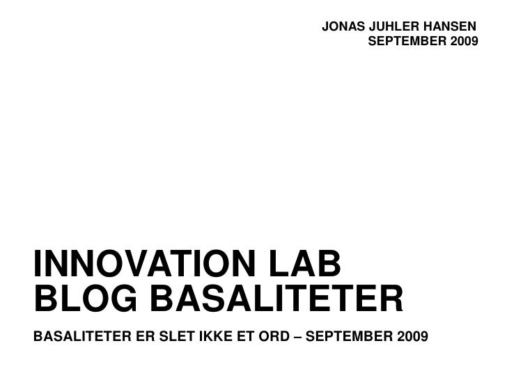 JONAS JUHLER HANSEN                                          SEPTEMBER 2009     INNOVATION LAB BLOG BASALITETER BASALITETE...