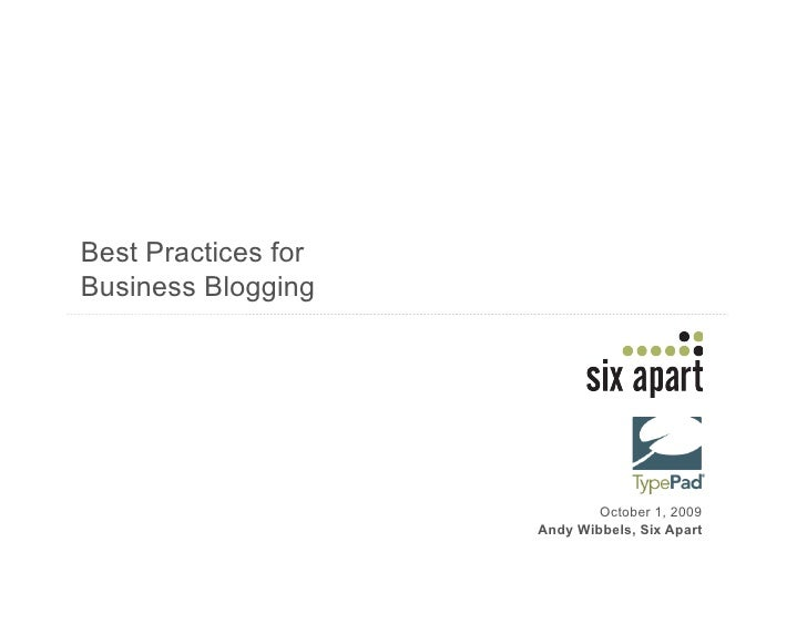 Best Practices for Business Blogging                                  October 1, 2009                      Andy Wibbels, S...