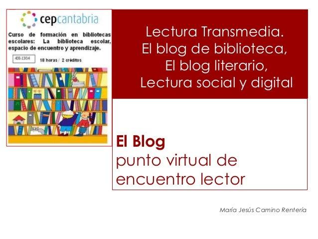 El Blog punto virtual de encuentro lector María Jesús Camino Rentería Lectura Transmedia. El blog de biblioteca, El blog l...
