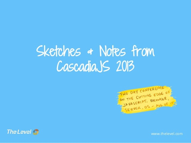Sketches & Notes from CascadiaJS 2013  www.thelevel.com