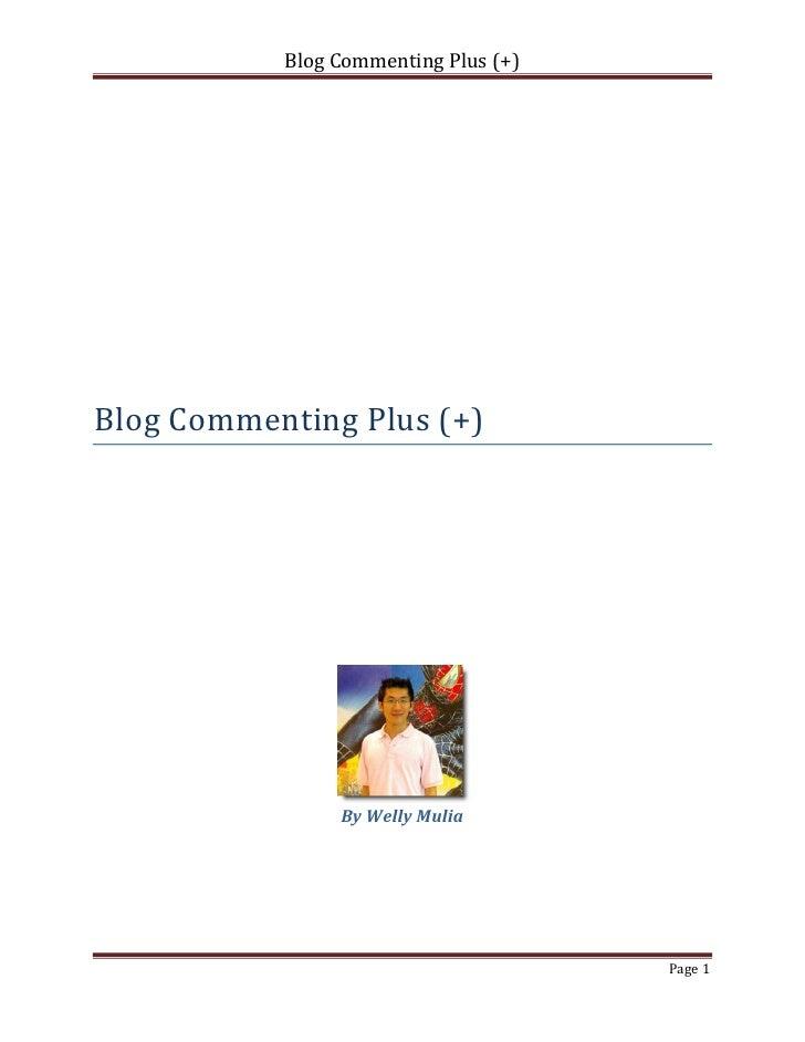 Blog Commenting Plus (+)Blog Commenting Plus (+)                By Welly Mulia                                      Page 1