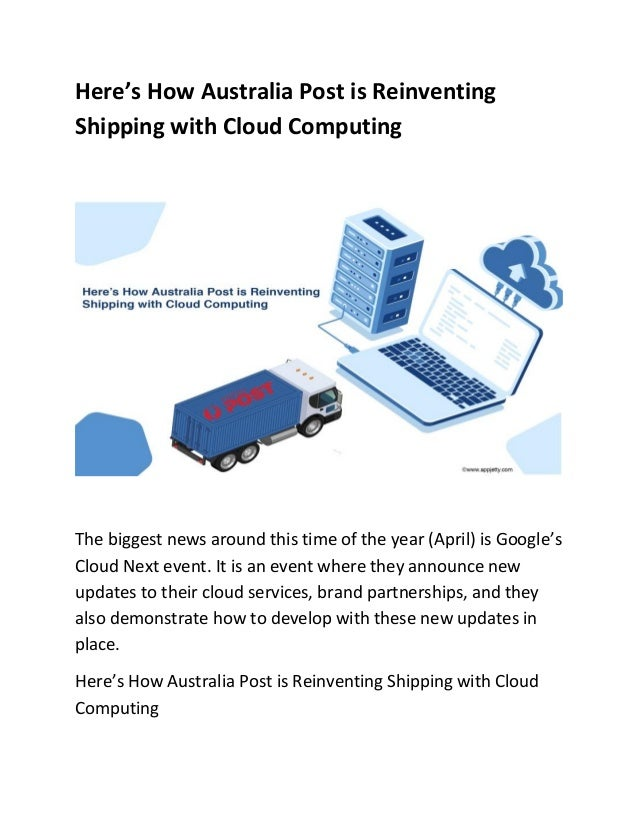 Here's How Australia Post is Reinventing Shipping with Cloud Computing The biggest news around this time of the year (Apri...