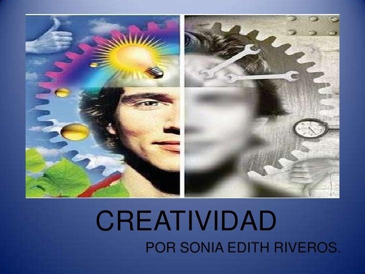 CREATIVIDAD<br />POR SONIA EDITH RIVEROS.<br />