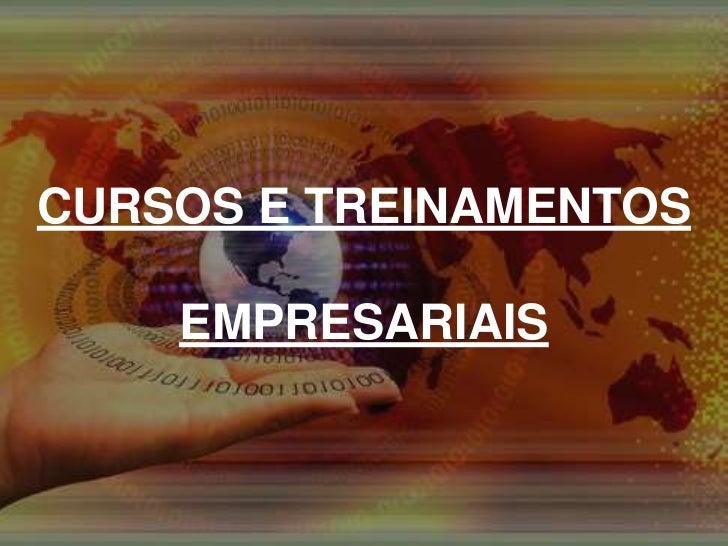 CURSOS E TREINAMENTOS <br />EMPRESARIAIS<br />