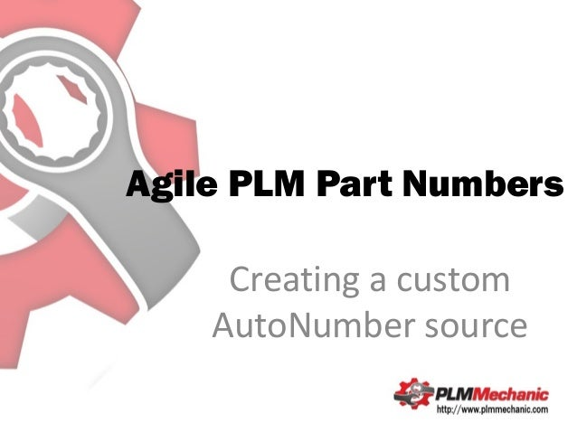 Agile PLM Part Numbers     Creating a custom    AutoNumber source