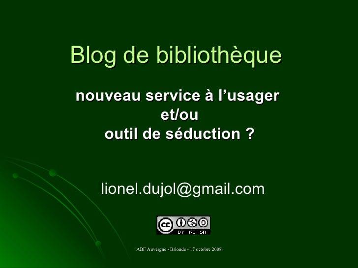 Blog de bibliothèque nouveau service à l'usager  et/ou  outil de séduction ? [email_address]