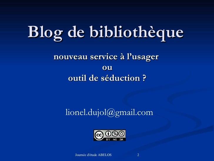 Blog de bibliothèque nouveau service à l'usager  ou  outil de séduction ? [email_address]