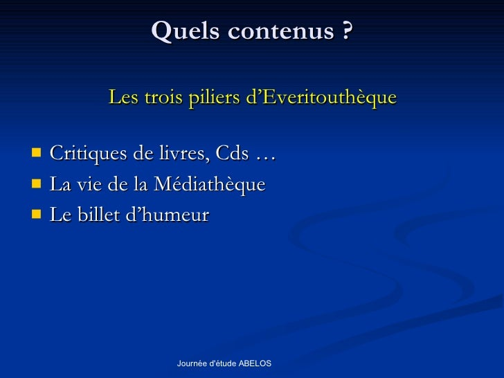 Quels contenus ? <ul><li>Les trois piliers d'Everitouthèque </li></ul><ul><li>Critiques de livres, Cds … </li></ul><ul><li...